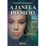 Livro A Janela Do Meio Elisabeth Goudge Editora Casa Editora