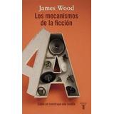 Los Mecanismos De La Ficcion - James Wood