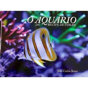O Aquário De Recife De Corais - Por João Carlos Basso