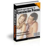 Metodo Efectivo Para Derrotar La Eyaculacion Precoz