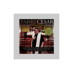 Padre Cesar El Las Que Cantamos Todos Cd Novo