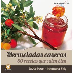 Mermeladas Caseras: 80 Recetas Que Salen Bien(libro Gastrono