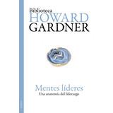Mentes Líderes: Una Anatomía Del Liderazgo; Howard Gardner