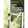 Energía, Agua, Medioambiente, Territorialidad Y Sostenibili