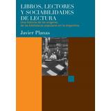 Libros, Lectores Y Sociabilidades De Lectura - Planas, Javie