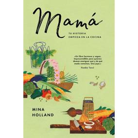 Mamá: Tu Historia Empieza En La Cocina(libro Gastronomía Y C