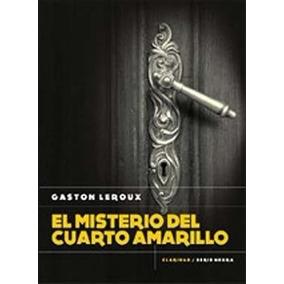 El Misterio Del Cuarto Amarillo. Gaston Leroux