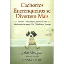 Livro Cachorros Encrenqueiros Se Divertem Mais = Marley E Eu