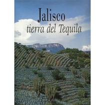 Jalisco, Tierra Del Tequila.