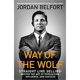 Way Of The Wolf: Straight Line Selling - Jordan Belfort