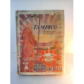 Tampico, Apuntes Para Su Historia - J.m. Torrea, I. Fuentes
