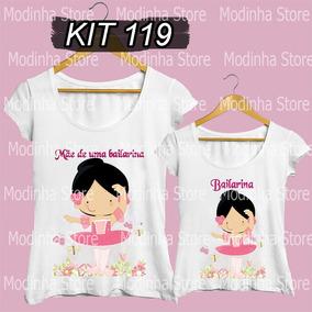 Camiseta Tal Mãe Tal Filha Mãe De Uma Bailarina Balé Estampa