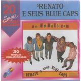 Cd Renato E Seus Blue Caps - 20 Super Sucessos - Novo***