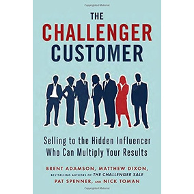 Libro The Challenger Customer: Selling To The Hidden Influen