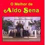 Cd O Melhor De Aldo Sena