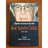 Apuntes De Memoria Del Editor José Agustín Catalá. 1915-2007