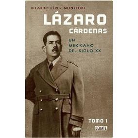 Lazaro Cardenas Un Mexicano Del Siglo Xx Tomo 1 Perez