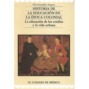 Historia De La Educación En La Colonia - Gonzalbo [hgo]