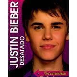 Justin Bieber. Desatado