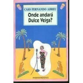 Livro Onde Andará Dulce Veiga? Caio Fernando Abreu