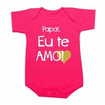 Body Bebê / Camiseta Infantil Papai Eu Te Amo Dia Dos Pais