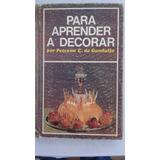 Para Aprender A Decorar Petrona C. De Gandulfo