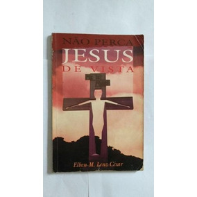 Livro Não Perca Jesus De Vista Elben M. Lenz César
