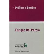 Política O Destino - Enrique Del Percio