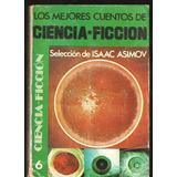Los Mejores Cuentos De Ciencia Ficción 6 Selecc. Asimov I