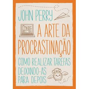 A Arte Da Procrastinação - Como Realizar Tarefas Deixando-