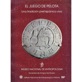 El Juego De Pelota. Una Tradición Prehispánica Viva.