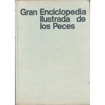 Gran Enciclopedia Ilustrada De Los Peces