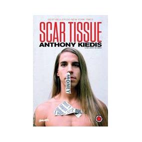 Scar Tissue - As Memorias Do Vocalista Do Red Hot Chili Pepp