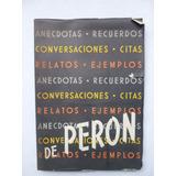 Peronismo Anecdotas Recuerdos Relatos Citas Ejemplos Peron