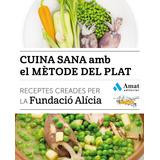 Cuina Sana Amb El Mètode Del Plat(libro Gastronomía Y Cocina