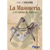 La Masoneria Y El Camino De Regreso - Daniel Echeverria