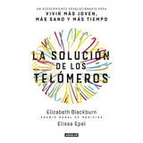 La Solucion De Los Telomeros - Elizabeth Blackburn