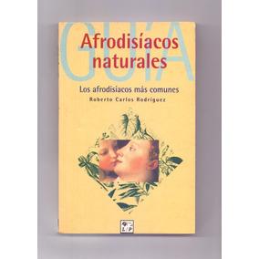 Libro Afrodisíacos Naturales Autor: Roberto Carlos Rodríguez