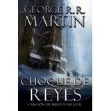 Choque De Reyes - Cancion De Hielo Y Fuego 2 - R R Martin