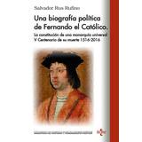Una Biografía Política De Fernando El Católico(libro Biograf