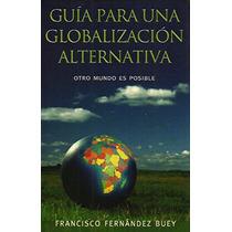 Guía Para Una Globalización Alternativa Francisco Fernández