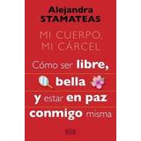 Mi Cuerpo Mi Carcel Alejandra Stamateas Digital