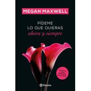 Pídeme Lo Que Quieras Ahora Y Siempre - Megan Maxwell