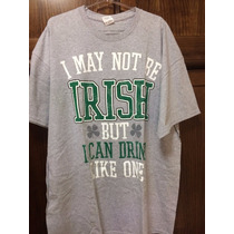 Camiseta - I May Not Be Irish But I Can Drink Like One