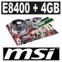 Melhor Custo X Benefício: Placa Msi + E8400 + 4gb + Cooler