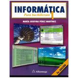 Informatica Para Bachillerato 1 - Informatica 1 2da Edicion