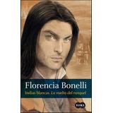 Indias Blancas 2. La Vuelta Del Ranquel - Florencia Bonelli