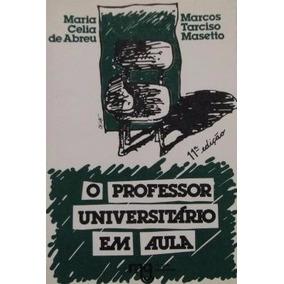 Maria Celia De Abreu O Professor Universitario Em Aula