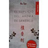 El Suplicio Del Aroma Del Sándalo Mo Yan Libro Novela