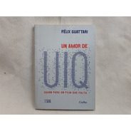 Un Amor De Uiq Guion Para Un Film Que Falta Felix Guattari